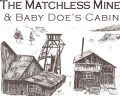 Matchless Mine & Baby Doe's Cabin